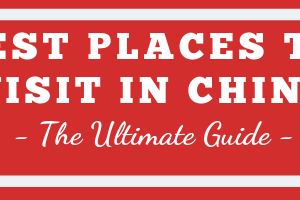 Best Places To Visit In China – The Ultimate Guide