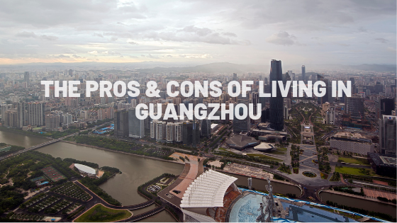 Living in Guangzhou Pros and Cons