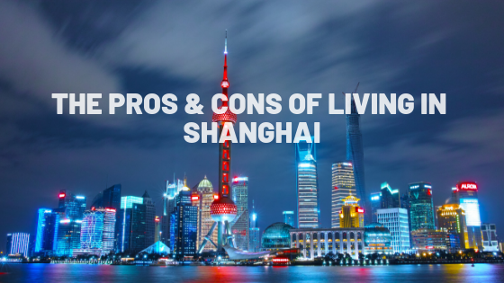 Living in Shanghai Pros and Cons